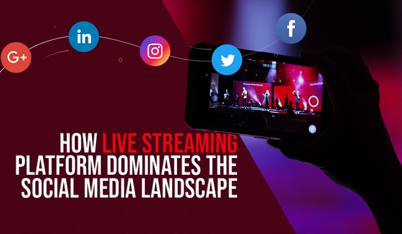 How Live Streaming Platform Dominates the Social Media Landscape