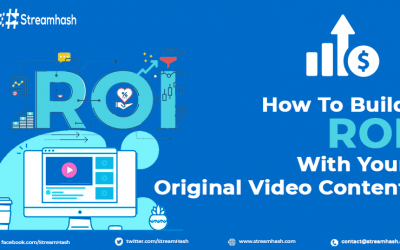 How to Build ROI With Your Original Video Content?