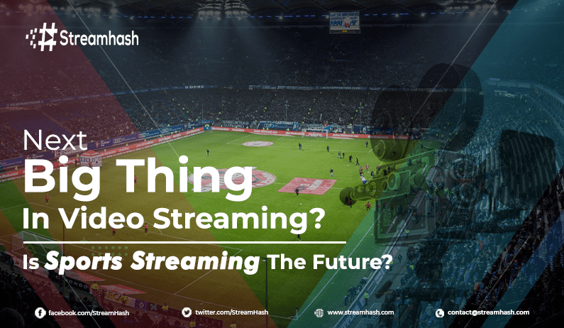 Next Big Thing In Video Streaming Platform. Understand The Live Sports Event Trends
