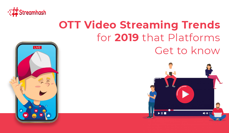 OTT Video Streaming Trends For 2019 That Platforms Must Know